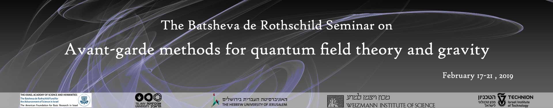 The Batsheva de Rothschild Seminar on avant-garde methods for quantum field theory and gravity. Feb. 2019